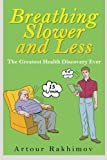 Breathing Slower and Less: The Greatest Health Discovery Ever: Volume 1 (Buteyko Method)
