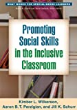 Promoting Social Skills in the Inclusive Classroom, Kimber L. Wilkerson and Aaron B. T. Perzigian, 1462511481