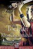 Die Tochter des Klosterschmieds: Historischer Roman