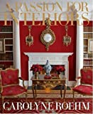 img - for A Passion for Interiors: A Private Tour by Roehm Carolyne (2010-11-09) Hardcover book / textbook / text book
