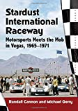Stardust International Raceway: Motorsports Meets the Mob in Vegas, 1965-1971