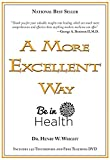 img - for A More Excellent Way, Be in Health: Spiritual Roots of Disease, Pathways to Wholeness (w/DVD) book / textbook / text book