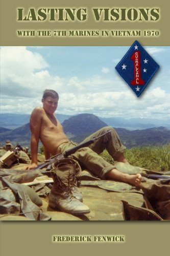 Lasting Visions: With the 7th Marines in Vietnam 1970