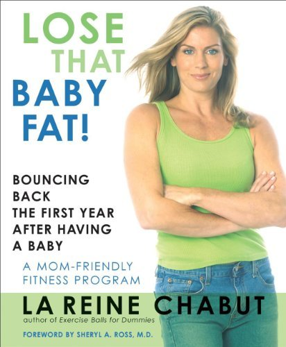 Lose That Baby Fat!: Bouncing Back the First Year after Having a Baby--A Mom Friendly Fitness Program [Paperback] [2006] (Author) LaReine Chabut pdf epub