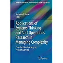 Applications of Systems Thinking and Soft Operations Research in Managing Complexity: From Problem Framing to Problem Solving