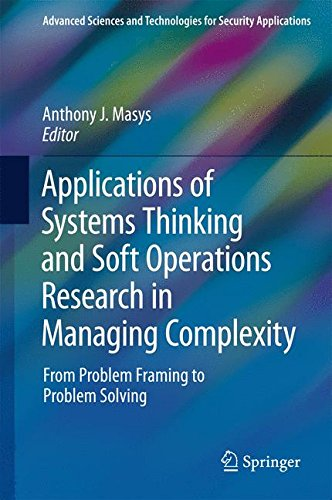 Applications of Systems Thinking and Soft Operations Research in Managing Complexity: From Problem Framing to Problem Solving (Advanced Sciences and Technologies for Security Applications)