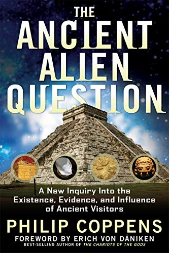 The Ancient Alien Question: A New Inquiry Into the Existence, Evidence, and Influence of Ancient Visitors (English Edition)