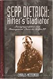 Download Hitler's Gladiator: The Life and Times of Oberstgruppenfuhrer and Panzergeneral-Oberst Der Waffen SS Sepp Dietrich in PDF ePUB Free Online