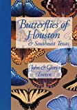 Butterflies of Houston and Southeast Texas, Gloria A. Tveten and John L. Tveten, 0292781423