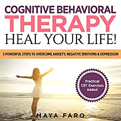 Cognitive Behavioral Therapy: Heal Your Life!