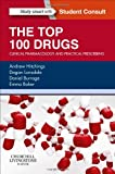 The Top 100 Drugs : Clinical Pharmacology and Practical Prescribing, Hitchings, Andrew and Lonsdale, Dagan, 0702055166