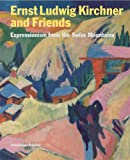 Ernst Ludwig Kirchner and Friends : Expressionism from the Swiss Mountains, Stutzer, Beat, 3858817066