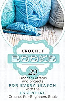 Crochet Patterns And Projects Book : Crochet: Crochet Books: 20 Crochet Patterns And Projects For Every ...