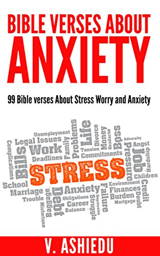 Bible Verses about Anxiety: 99 Bible verses About Stress, Worry and Anxiety (Bible Verses For Anxiety, Stress Management, Worry Less, Stop Worry) (Bible Verses To Help With Worry And Stress)