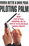 Piloting Palm: The Inside Story of Palm, Handspring, and the Birth of the Billion-Dollar Handheld Industry