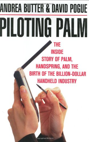 Piloting Palm: The Inside Story of Palm, Handspring, and the Birth of the Billion-Dollar Handheld ()