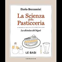 La scienza della pasticceria - Le basi: La chimica del bignè (La cucina scientifica Vol. 1) (Italian Edition)