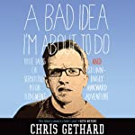 A Bad Idea I'm About to Do: True Tales of Seriously Poor Judgment and Stunningly Awkward Adventure | Chris Gethard