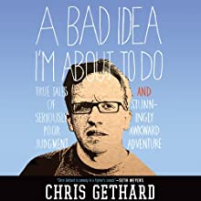 A Bad Idea I'm About to Do: True Tales of Seriously Poor Judgment and Stunningly Awkward Adventure Audiobook by Chris Gethard Narrated by Andy Ingalls