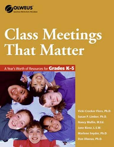 Class Meetings That Matter: A Year's Worth of Resources for Grades K-5 - OLWEUS: Bullying Prevention Program PDF