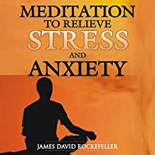 Meditation to Relieve Stress and Anxiety Audiobook by James David Rockefeller Narrated by Tony Acland