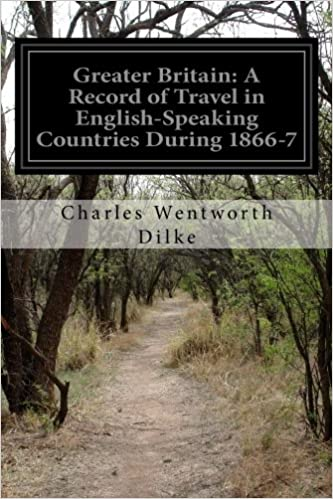 Book Greater Britain: A Record of Travel in English-Speaking Countries During 1866-7