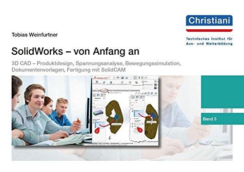 SolidWorks   Von Anfang An  Band 3  3D CAD – Produktdesign Spannungsanalyse Bewegungssimulation Dokumentenvorlagen CAD CAM Mit SolidCAM