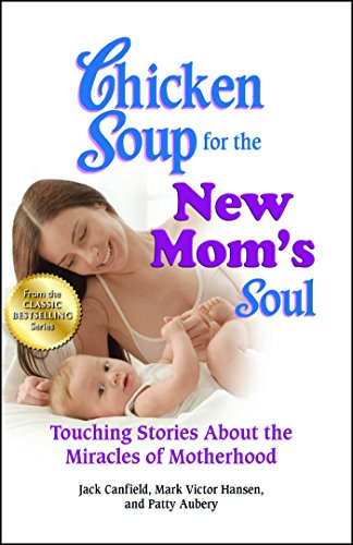 New Chicken (Chicken Soup for the New Mom's Soul: Touching Stories about the Miracles of Motherhood (Chicken Soup for the Soul))