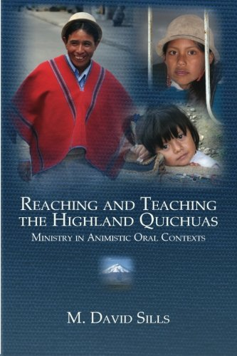 Reaching and Teaching the Highland Quichuas: Ministry in Animistic Oral Contexts