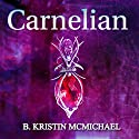 Carnelian: The Chalcedony Chronicles, Book 1 Audiobook by B. Kristin McMichael Narrated by Hollie Jackson