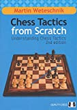 Chess Tactics From Scratch: Understanding Chess Tactics Second Edition-Martin Weteschnik