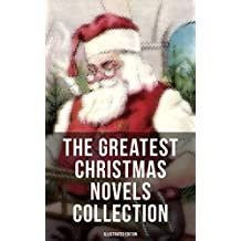 The Greatest Christmas Novels Collection (Illustrated Edition): Life and Adventures of Santa Claus, The Romance of a Christmas Card, The Little City of ... Gables, Little Lord Fauntleroy, Peter Pan…
