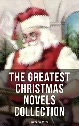 The Greatest Christmas Novels Collection (Illustrated Edition): Life and Adventures of Santa Claus, The Romance of a Christmas Card, The Little City of ... Gables, Little Lord Fauntleroy, Peter Pan...