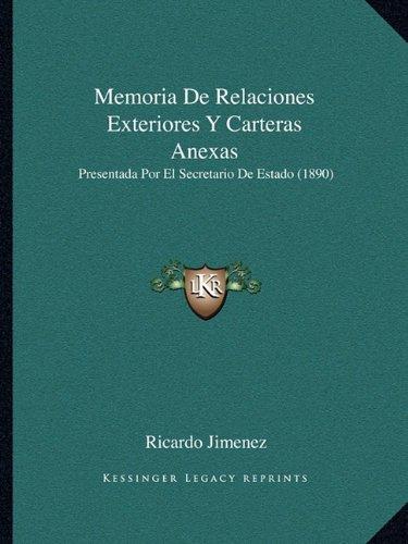 Memoria De Relaciones Exteriores Y Carteras Anexas: Presentada Por El Secretario De Estado (1890) (Spanish Edition): Ricardo Jimenez: 9781168059918: ...