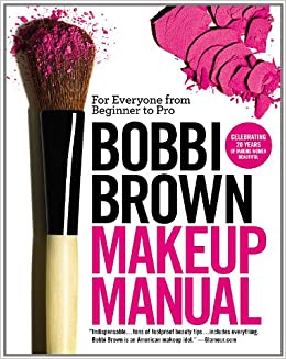 Bobbi Brown Makeup Manual For Everyone From Beginner To Pro Bobbi
