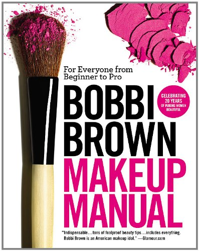 Bobbi Brown Makeup Manual: For Everyone from Beginner to Pro | Makeup Books for Beginners