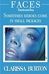 Faces ~ Samantha: Sometimes heroes come in small packages (Volume 1)