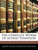 The Complete Works of Alfred Tennyson, Alfred Lord Tennyson, 1144216192