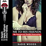 My Husband Gave Me to His Friends: My Unexpected Double Penetration | Sadie Woods