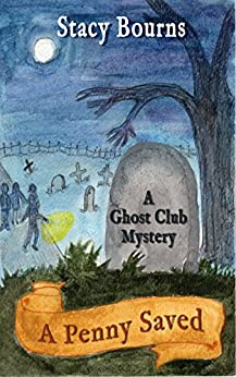 A Penny Saved (The Ghost Club Mysteries Book 2) by [Bourns, Stacy]