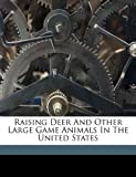 img - for Raising deer and other large game animals in the United States book / textbook / text book