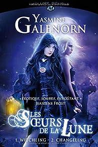 Les Soeurs de la Lune - Intégrale, tome 1 par Yasmine Galenorn