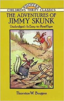 a skunk that wants to nap in thornton w burgess the adventures of jimmy skunk The adventures of jimmy skunk by thornton w reddy fox and old granny fox are my two most favorite characters in thornton w burgess's animal.