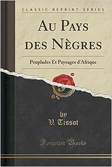 Book Au Pays des Nègres: Peuplades Et Paysages d'Afrique (Classic Reprint)