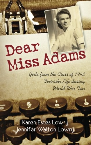 Dear Miss Adams: Girls from the Class of 1942 Describe Life during World War II