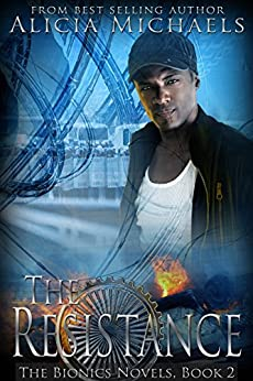 The Resistance (The Bionics Novels Book 2) by [Michaels, Alicia]
