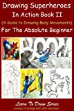 img - for Drawing Superheroes in Action Book II: (A Guide to Drawing Body Movements) For the Absolute Beginner (Learn to Draw 37) book / textbook / text book