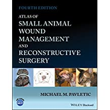 Atlas of Small Animal Wound Management and Reconstructive Surgery
