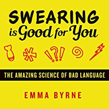Swearing Is Good for You: The Amazing Science of Bad Language Audiobook by Emma Byrne Narrated by Henrietta Meire