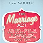 The Marriage Act: The Risk I Took to Keep My Best Friend in America…and What It Taught Us about Love | Liza Monroy